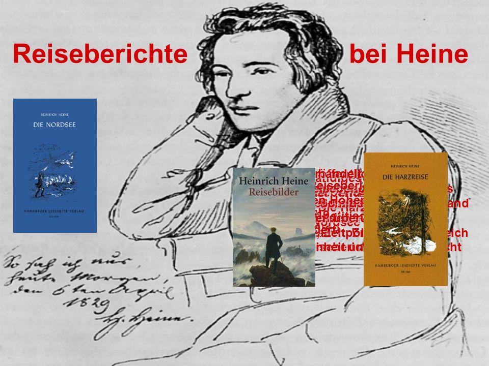 Reiseberichte bei Heine Die Reiseberichte folgten dabei dem Ziel der politischen Aufklärung. Heines Reiseberichte entstanden von 1826 - 1831 Sein vier
