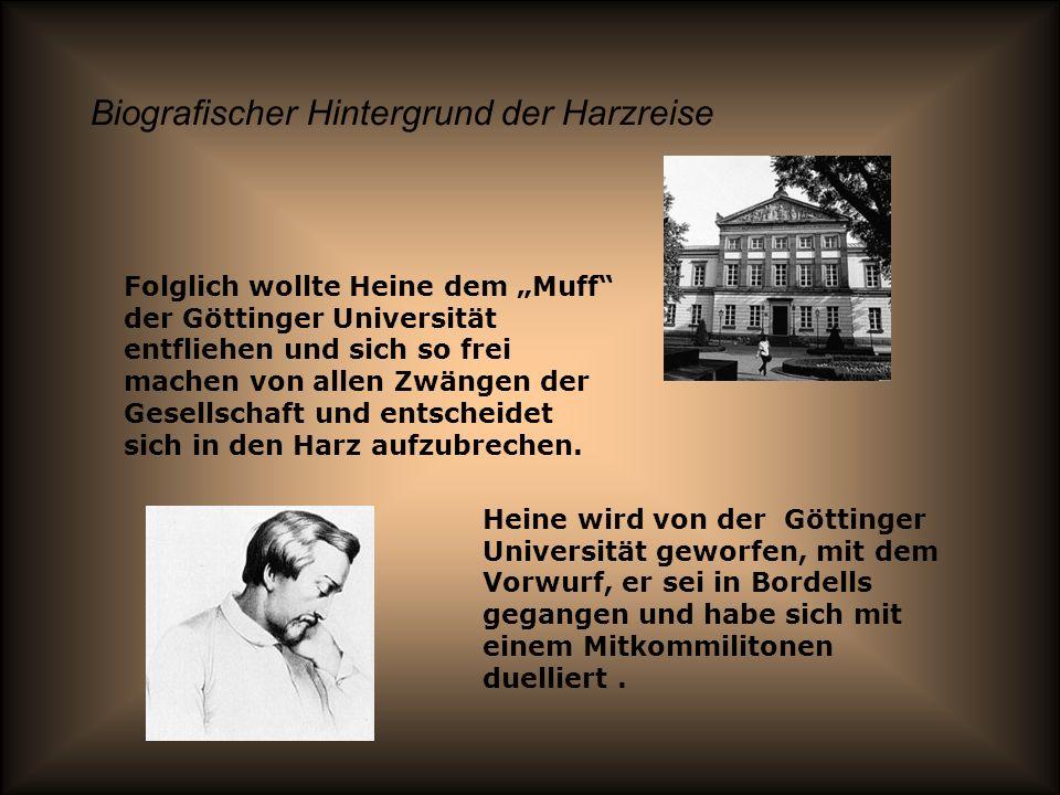 Biografischer Hintergrund der Harzreise Heine wird von der Göttinger Universität geworfen, mit dem Vorwurf, er sei in Bordells gegangen und habe sich