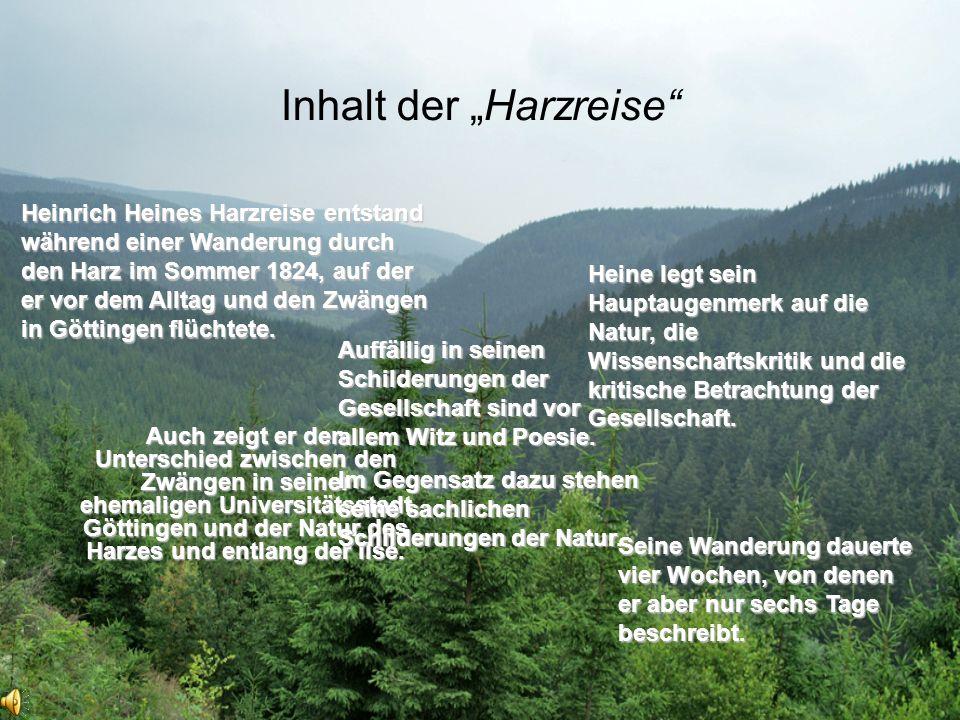 Inhalt der Harzreise Auch zeigt er den Unterschied zwischen den Zwängen in seiner ehemaligen Universitätsstadt Göttingen und der Natur des Harzes und