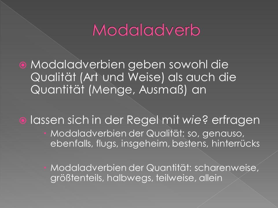Modaladverbien geben sowohl die Qualität (Art und Weise) als auch die Quantität (Menge, Ausmaß) an lassen sich in der Regel mit wie? erfragen Modaladv
