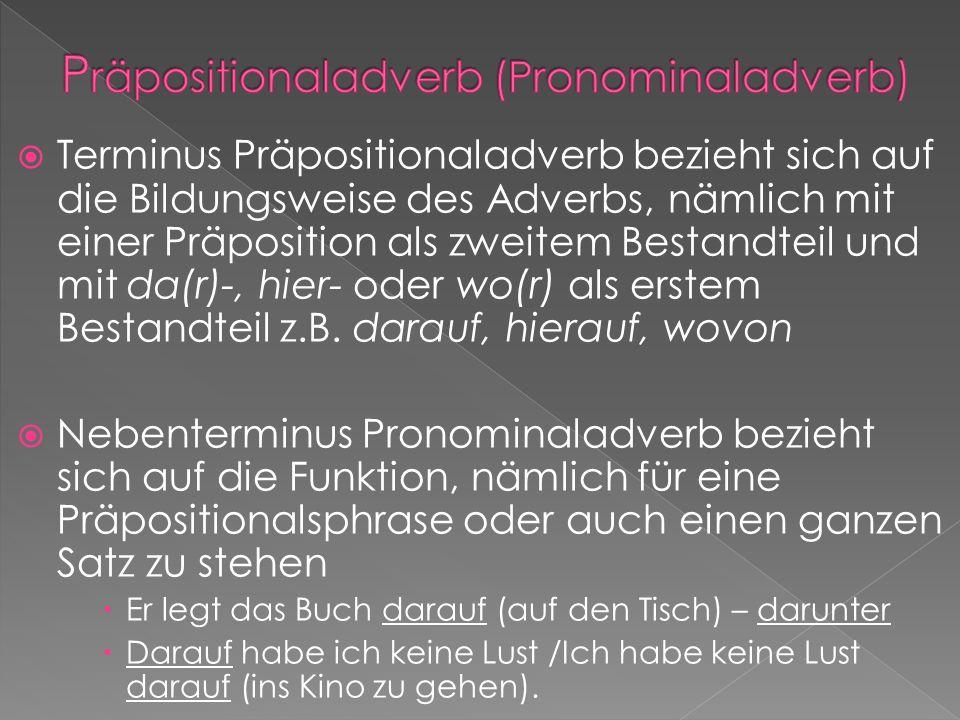 Terminus Präpositionaladverb bezieht sich auf die Bildungsweise des Adverbs, nämlich mit einer Präposition als zweitem Bestandteil und mit da(r)-, hie