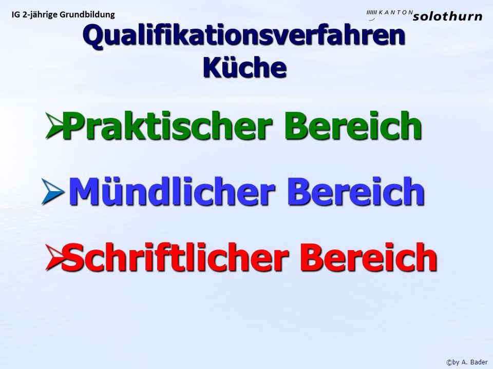 Qualifikationsverfahren Küche Praktischer Bereich Praktischer Bereich Mündlicher Bereich Mündlicher Bereich Schriftlicher Bereich Schriftlicher Bereich ©by A.