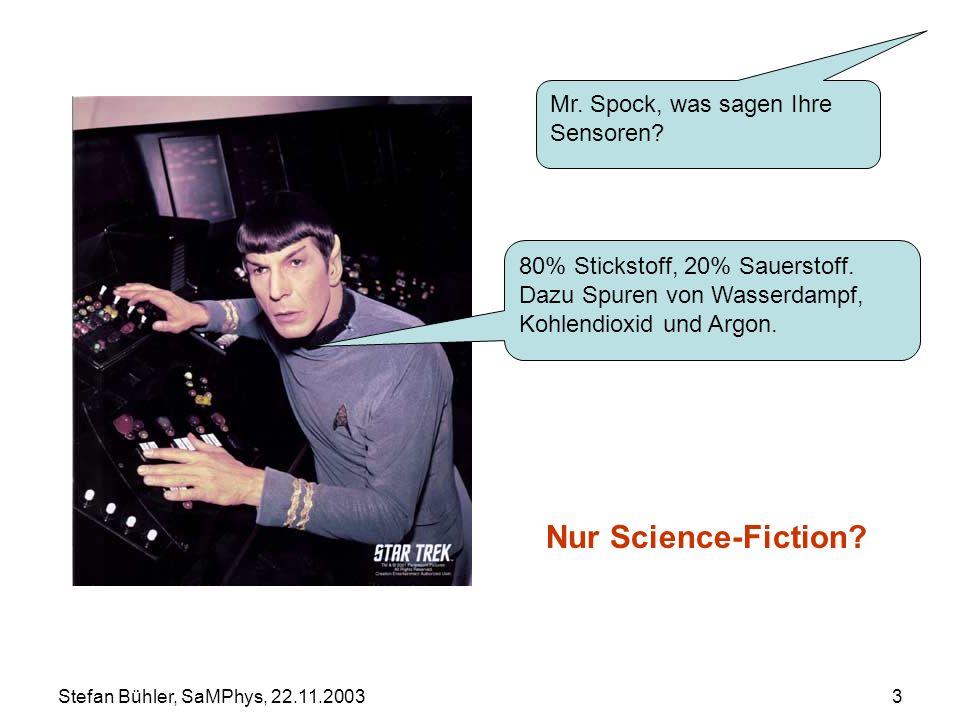 3 Nur Science-Fiction? 80% Stickstoff, 20% Sauerstoff. Dazu Spuren von Wasserdampf, Kohlendioxid und Argon. Mr. Spock, was sagen Ihre Sensoren?