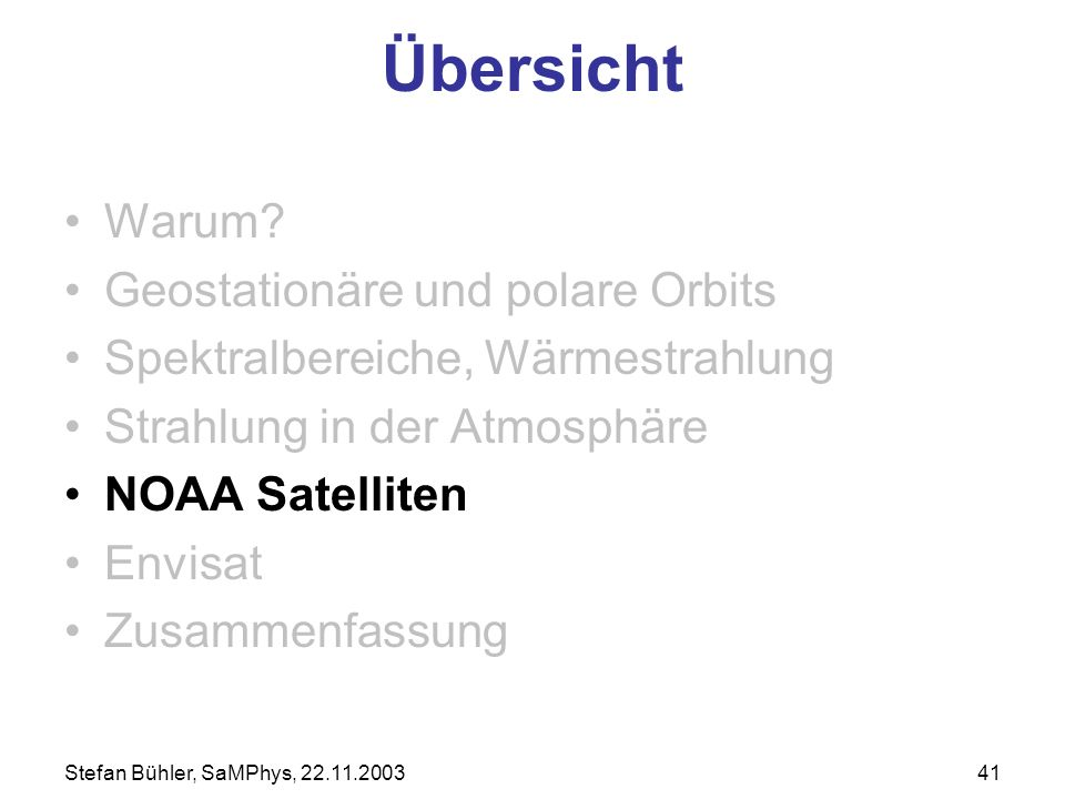 Stefan Bühler, SaMPhys, 22.11.200341 Übersicht Warum? Geostationäre und polare Orbits Spektralbereiche, Wärmestrahlung Strahlung in der Atmosphäre NOA