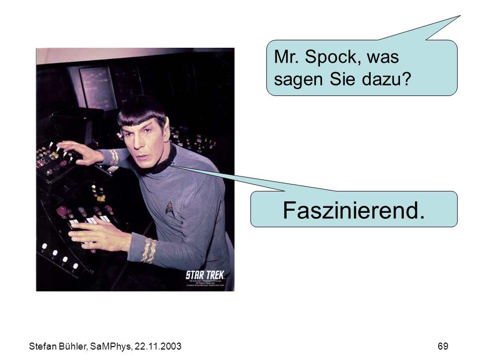 Stefan Bühler, SaMPhys, 22.11.200369 Faszinierend. Mr. Spock, was sagen Sie dazu?