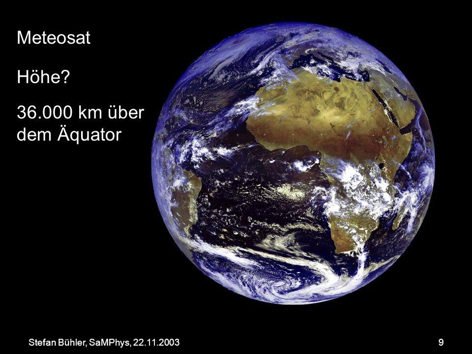 9 Meteosat Höhe? 36.000 km über dem Äquator