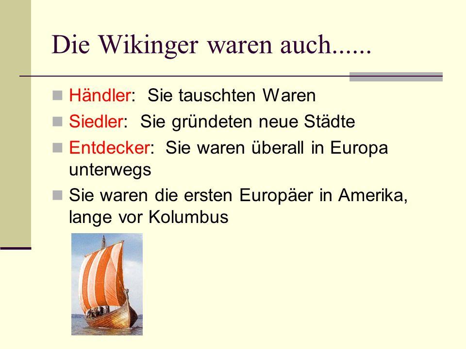 Händler: Sie tauschten Waren Siedler: Sie gründeten neue Städte Entdecker: Sie waren überall in Europa unterwegs Sie waren die ersten Europäer in Amer
