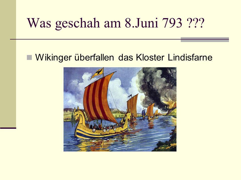 Was geschah am 8.Juni 793 ??? Wikinger überfallen das Kloster Lindisfarne