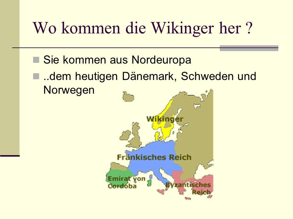 Wo kommen die Wikinger her ? Sie kommen aus Nordeuropa..dem heutigen Dänemark, Schweden und Norwegen