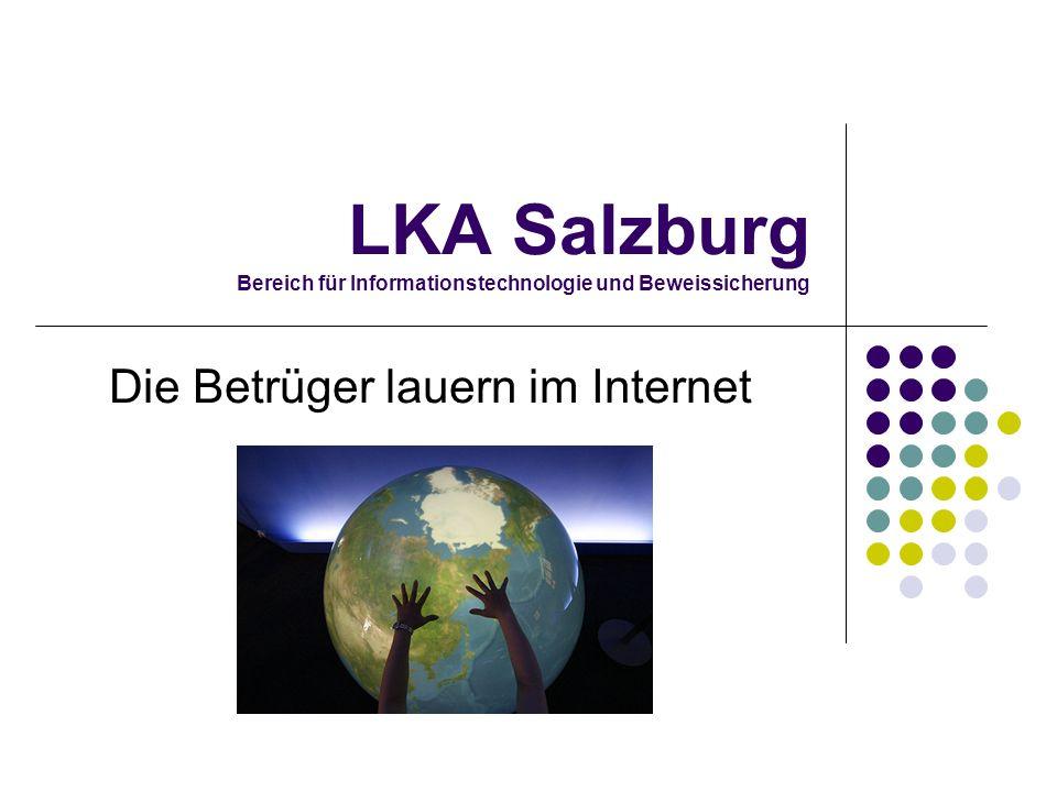 LKA Salzburg Bereich für Informationstechnologie und Beweissicherung Die Betrüger lauern im Internet