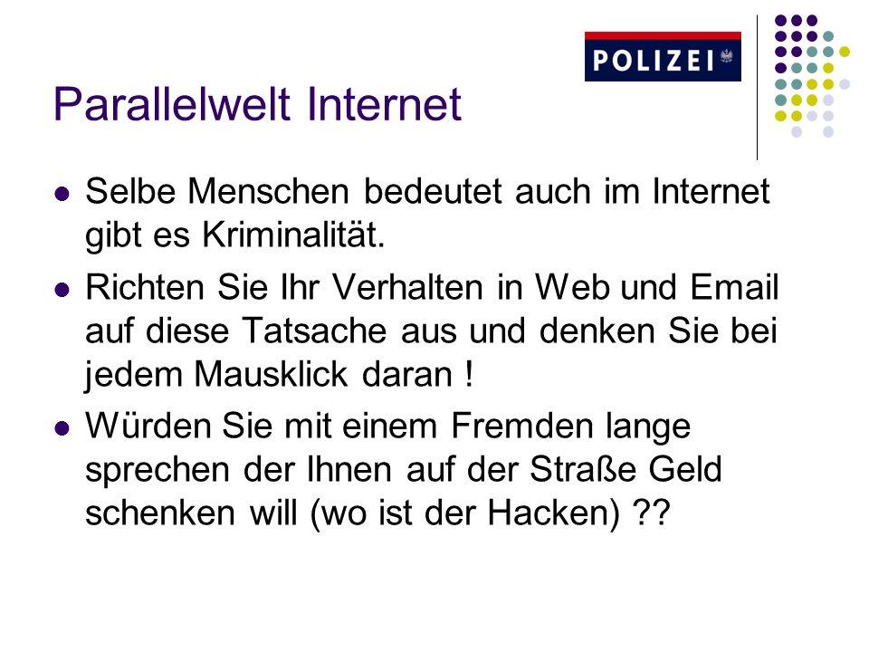 Parallelwelt Internet Selbe Menschen bedeutet auch im Internet gibt es Kriminalität. Richten Sie Ihr Verhalten in Web und Email auf diese Tatsache aus
