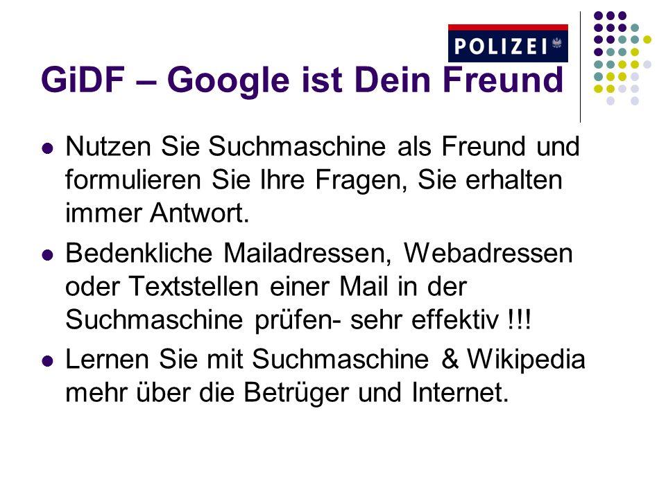 GiDF – Google ist Dein Freund Nutzen Sie Suchmaschine als Freund und formulieren Sie Ihre Fragen, Sie erhalten immer Antwort. Bedenkliche Mailadressen