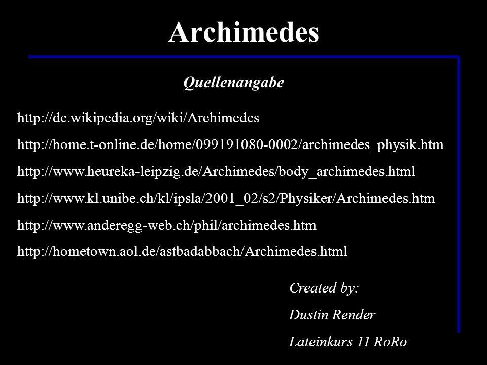 Quellenangabe http://de.wikipedia.org/wiki/Archimedes http://home.t-online.de/home/099191080-0002/archimedes_physik.htm http://www.heureka-leipzig.de/