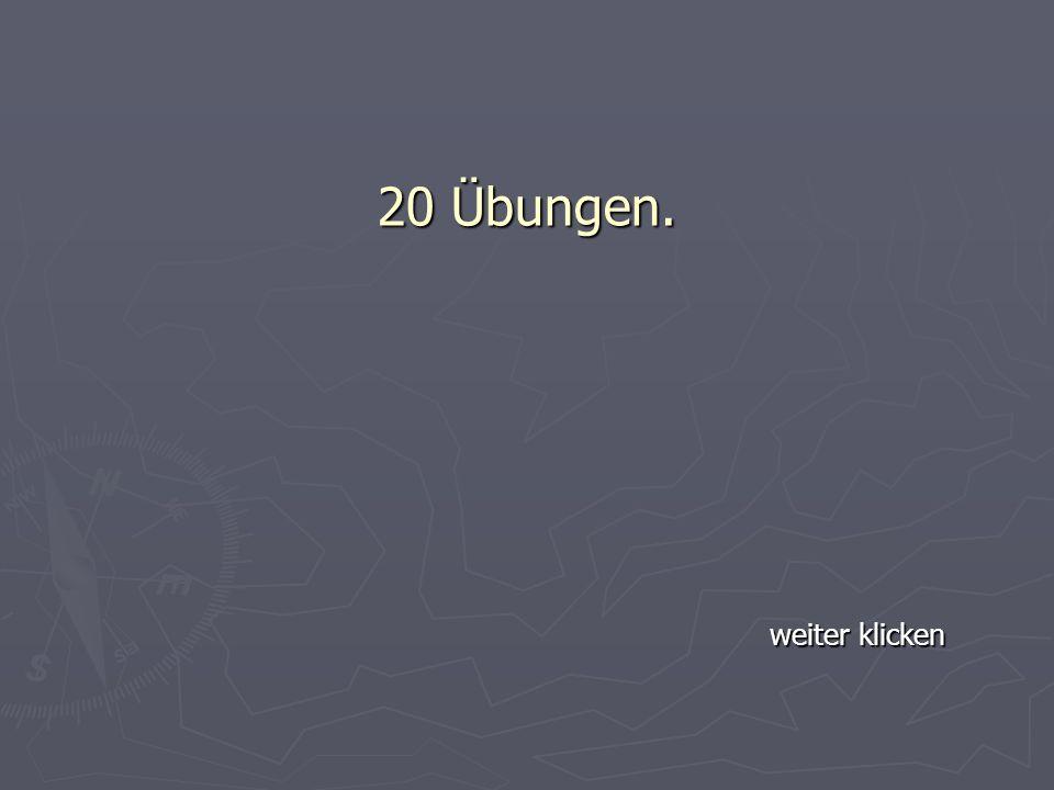 20 Übungen. weiter klicken