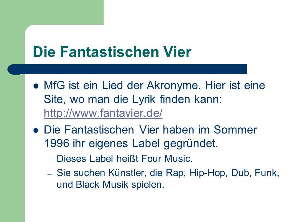 Die Fantastischen Vier MfG ist ein Lied der Akronyme. Hier ist eine Site, wo man die Lyrik finden kann: http://www.fantavier.de/ http://www.fantavier.