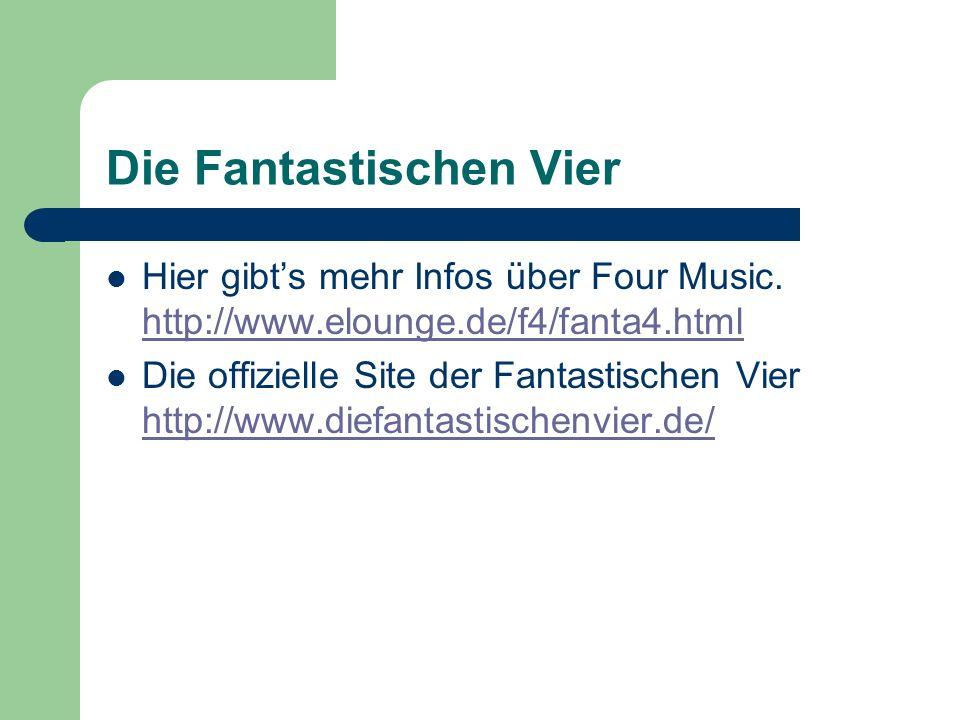 Die Fantastischen Vier Hier gibts mehr Infos über Four Music. http://www.elounge.de/f4/fanta4.html http://www.elounge.de/f4/fanta4.html Die offizielle