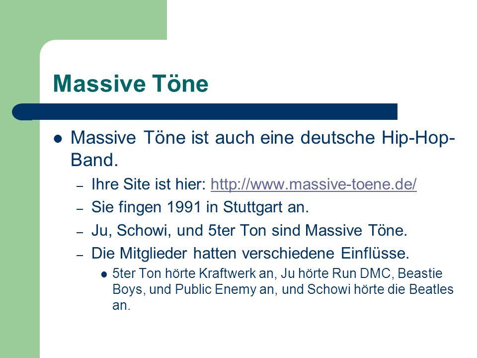 Massive Töne Massive Töne ist auch eine deutsche Hip-Hop- Band. – Ihre Site ist hier: http://www.massive-toene.de/http://www.massive-toene.de/ – Sie f