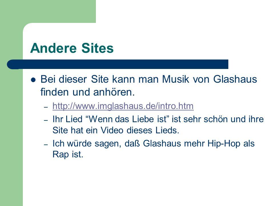 Andere Sites Bei dieser Site kann man Musik von Glashaus finden und anhören. – http://www.imglashaus.de/intro.htm http://www.imglashaus.de/intro.htm –