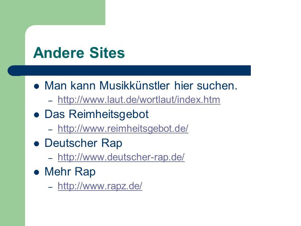 Andere Sites Man kann Musikkünstler hier suchen. – http://www.laut.de/wortlaut/index.htm http://www.laut.de/wortlaut/index.htm Das Reimheitsgebot – ht