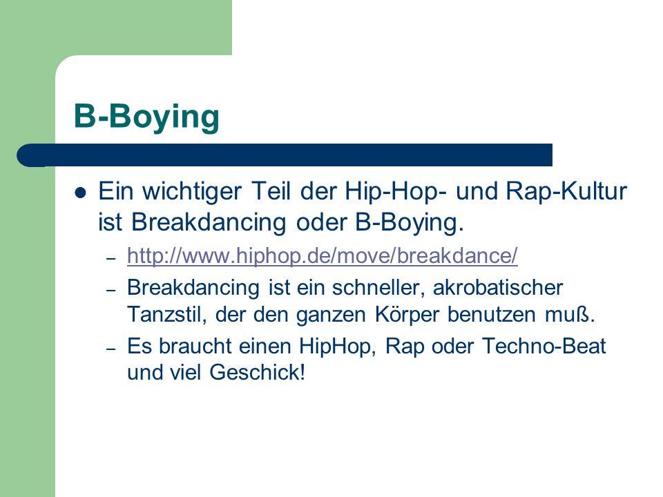 B-Boying Ein wichtiger Teil der Hip-Hop- und Rap-Kultur ist Breakdancing oder B-Boying. – http://www.hiphop.de/move/breakdance/ http://www.hiphop.de/m