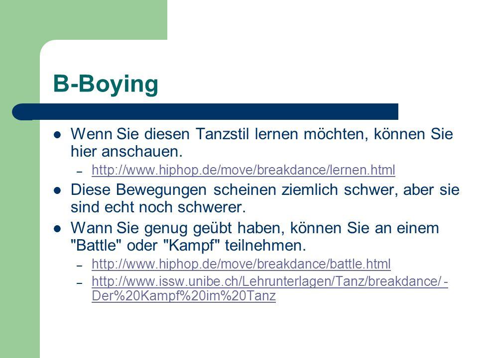 B-Boying Wenn Sie diesen Tanzstil lernen möchten, können Sie hier anschauen. – http://www.hiphop.de/move/breakdance/lernen.html http://www.hiphop.de/m