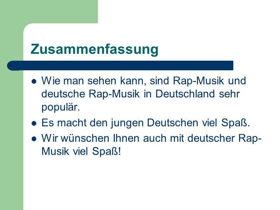 Zusammenfassung Wie man sehen kann, sind Rap-Musik und deutsche Rap-Musik in Deutschland sehr populär. Es macht den jungen Deutschen viel Spaß. Wir wü