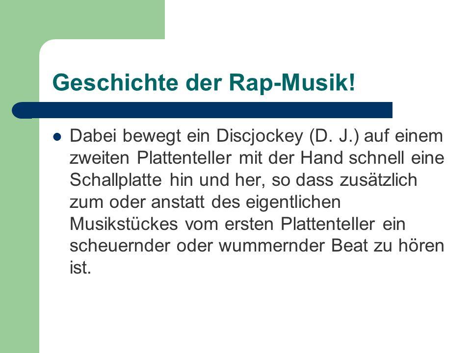 Geschichte der Rap-Musik! Dabei bewegt ein Discjockey (D. J.) auf einem zweiten Plattenteller mit der Hand schnell eine Schallplatte hin und her, so d