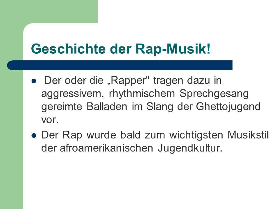 Geschichte der Rap-Musik! Der oder die Rapper