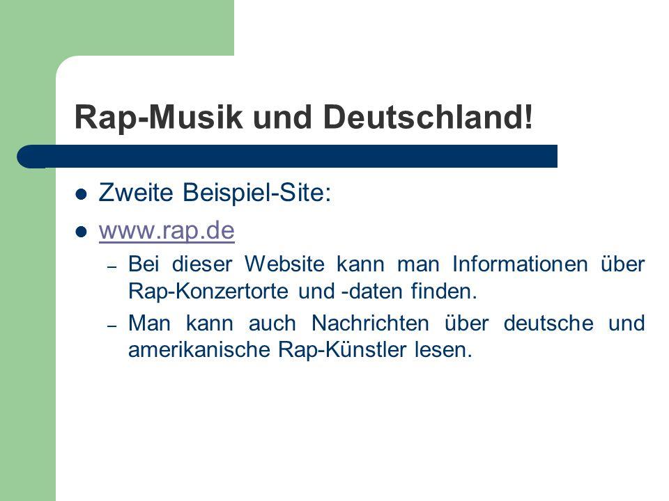 Rap-Musik und Deutschland! Zweite Beispiel-Site: www.rap.de – Bei dieser Website kann man Informationen über Rap-Konzertorte und -daten finden. – Man