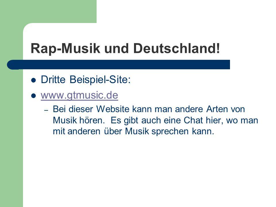 Rap-Musik und Deutschland! Dritte Beispiel-Site: www.gtmusic.de – Bei dieser Website kann man andere Arten von Musik hören. Es gibt auch eine Chat hie