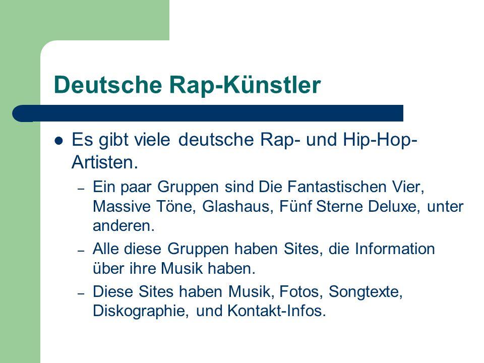 Deutsche Rap-Künstler Es gibt viele deutsche Rap- und Hip-Hop- Artisten. – Ein paar Gruppen sind Die Fantastischen Vier, Massive Töne, Glashaus, Fünf