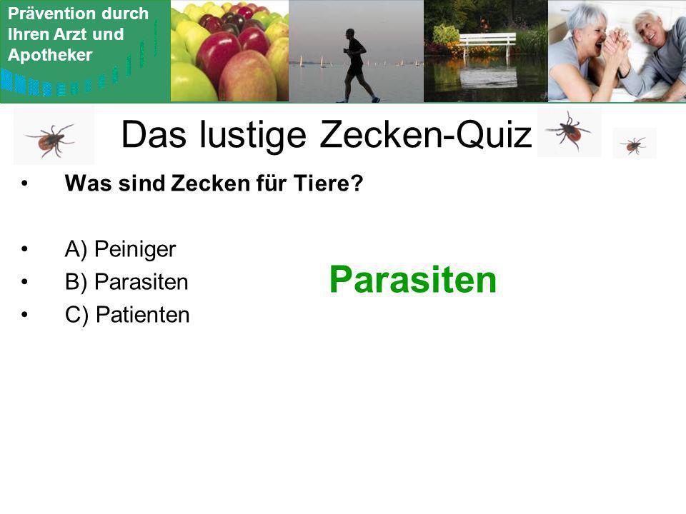 Prävention durch Ihren Arzt und Apotheker Das lustige Zecken-Quiz Was sind Zecken für Tiere? A) Peiniger B) Parasiten C) Patienten Parasiten