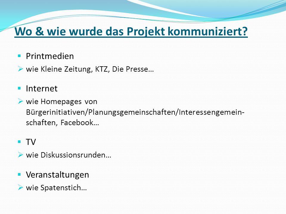 Wo & wie wurde das Projekt kommuniziert? Printmedien wie Kleine Zeitung, KTZ, Die Presse… Internet wie Homepages von Bürgerinitiativen/Planungsgemeins
