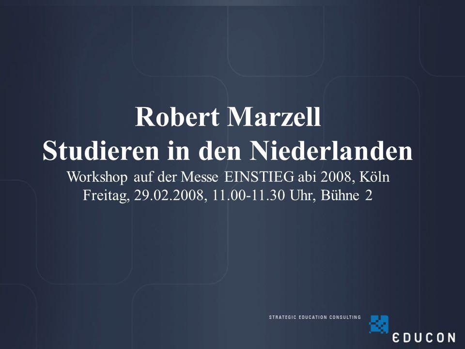 Robert Marzell Studieren in den Niederlanden Workshop auf der Messe EINSTIEG abi 2008, Köln Freitag, 29.02.2008, 11.00-11.30 Uhr, Bühne 2