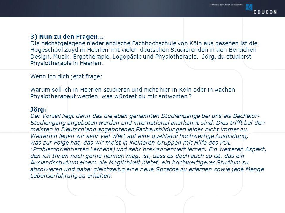 3) Nun zu den Fragen… Die nächstgelegene niederländische Fachhochschule von Köln aus gesehen ist die Hogeschool Zuyd in Heerlen mit vielen deutschen S