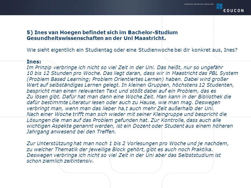 5) Ines van Hoegen befindet sich im Bachelor-Studium Gesundheitswissenschaften an der Uni Maastricht. Wie sieht eigentlich ein Studientag oder eine St