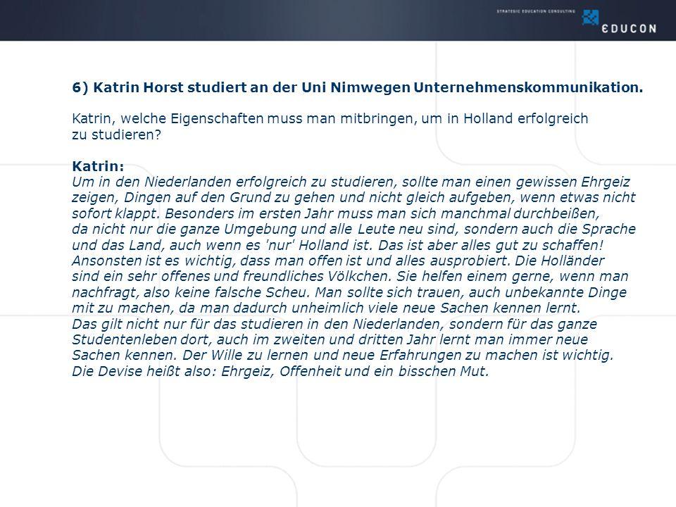 6) Katrin Horst studiert an der Uni Nimwegen Unternehmenskommunikation. Katrin, welche Eigenschaften muss man mitbringen, um in Holland erfolgreich zu