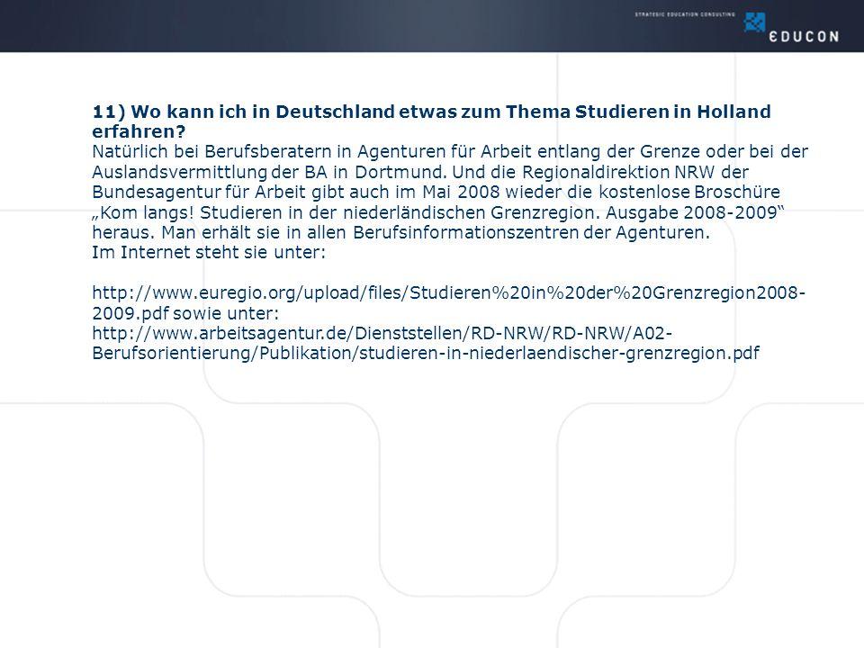 11) Wo kann ich in Deutschland etwas zum Thema Studieren in Holland erfahren? Natürlich bei Berufsberatern in Agenturen für Arbeit entlang der Grenze