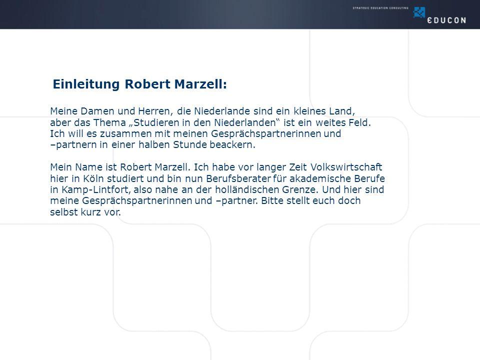 Einleitung Robert Marzell: Meine Damen und Herren, die Niederlande sind ein kleines Land, aber das Thema Studieren in den Niederlanden ist ein weites