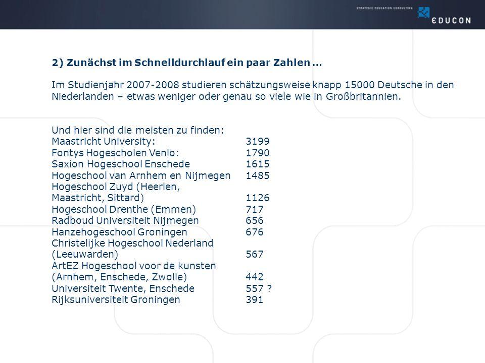 2) Zunächst im Schnelldurchlauf ein paar Zahlen … Im Studienjahr 2007-2008 studieren schätzungsweise knapp 15000 Deutsche in den Niederlanden – etwas