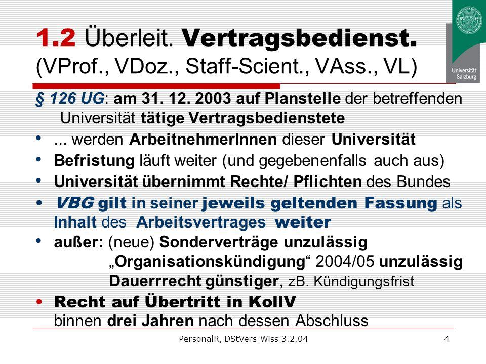 PersonalR, DStVers Wiss 3.2.043 1.1 Überleitung BeamtInnen (UProf., a.Prof., Ass.Prof., UAss., WB, BL) § 125 UG: am 31. 12. 2003 auf Planstelle der be