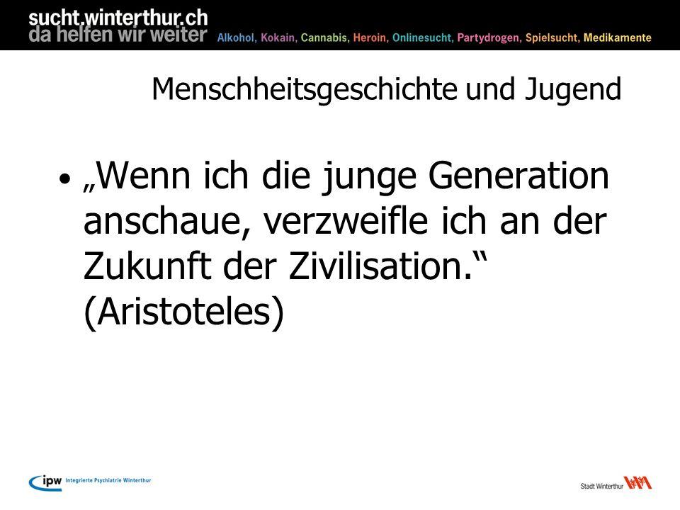 Menschheitsgeschichte und Jugend Wenn ich die junge Generation anschaue, verzweifle ich an der Zukunft der Zivilisation. (Aristoteles)