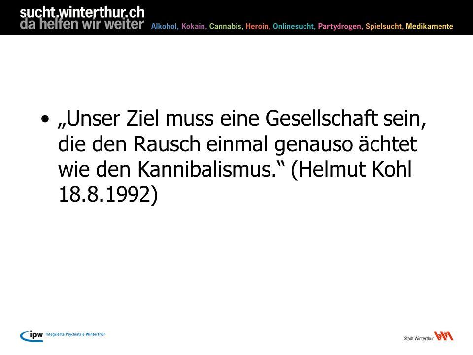 Unser Ziel muss eine Gesellschaft sein, die den Rausch einmal genauso ächtet wie den Kannibalismus. (Helmut Kohl 18.8.1992)