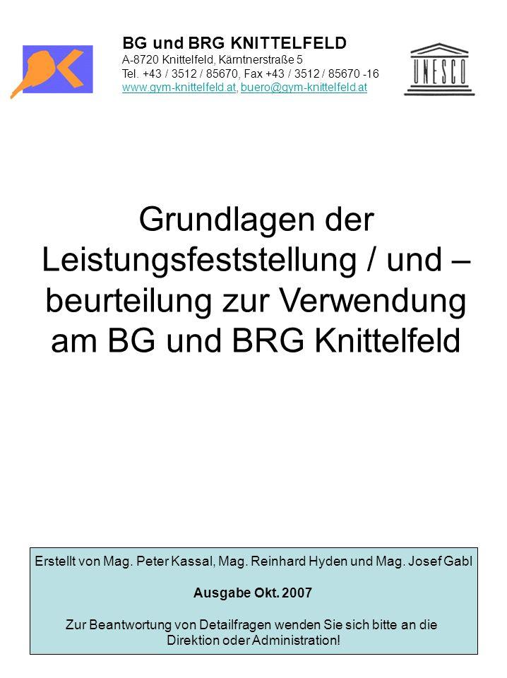 Grundlagen der Leistungsfeststellung / und – beurteilung zur Verwendung am BG und BRG Knittelfeld Erstellt von Mag. Peter Kassal, Mag. Reinhard Hyden