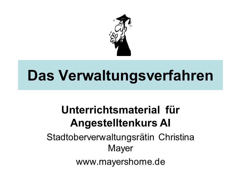 Das Verwaltungsverfahren Unterrichtsmaterial für Angestelltenkurs AI Stadtoberverwaltungsrätin Christina Mayer www.mayershome.de