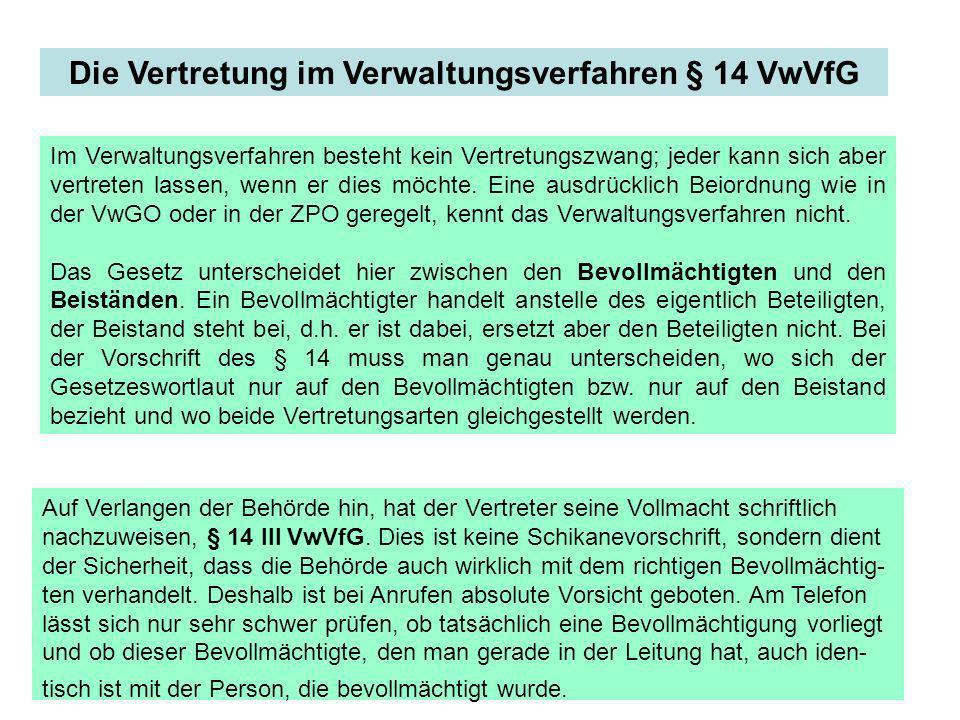 Die Vertretung im Verwaltungsverfahren § 14 VwVfG Im Verwaltungsverfahren besteht kein Vertretungszwang; jeder kann sich aber vertreten lassen, wenn e