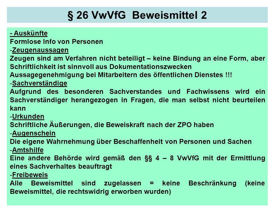 § 26 VwVfG Beweismittel 2 - Auskünfte Formlose Info von Personen -Zeugenaussagen Zeugen sind am Verfahren nicht beteiligt – keine Bindung an eine Form