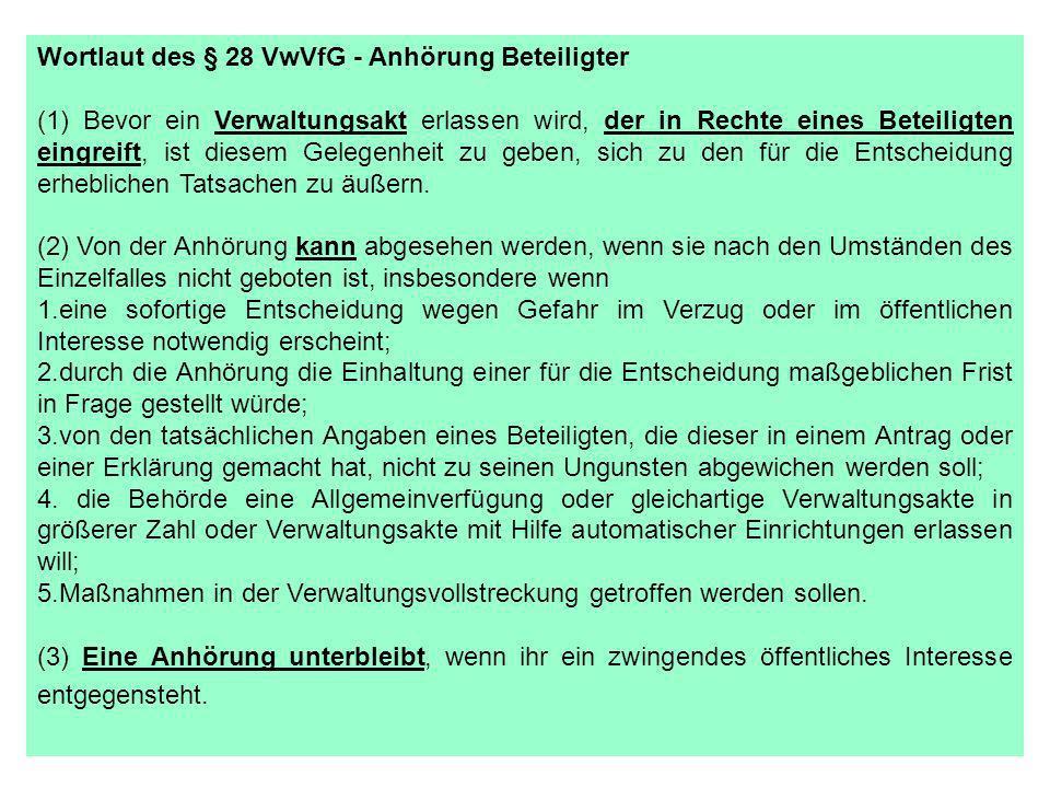 Wortlaut des § 28 VwVfG - Anhörung Beteiligter (1) Bevor ein Verwaltungsakt erlassen wird, der in Rechte eines Beteiligten eingreift, ist diesem Geleg