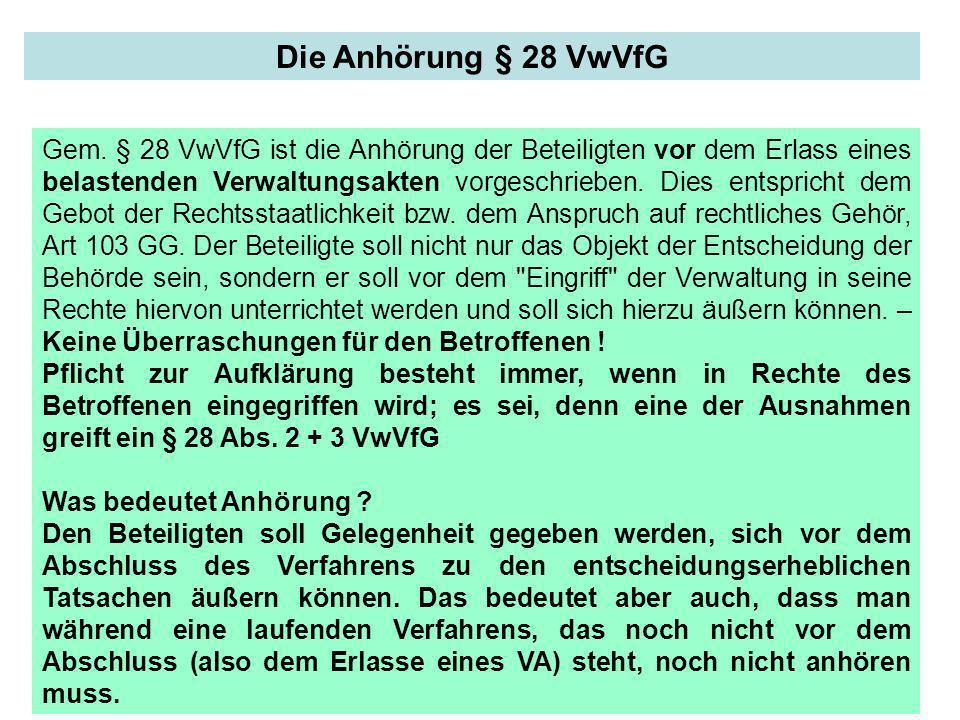 Die Anhörung § 28 VwVfG Gem. § 28 VwVfG ist die Anhörung der Beteiligten vor dem Erlass eines belastenden Verwaltungsakten vorgeschrieben. Dies entspr