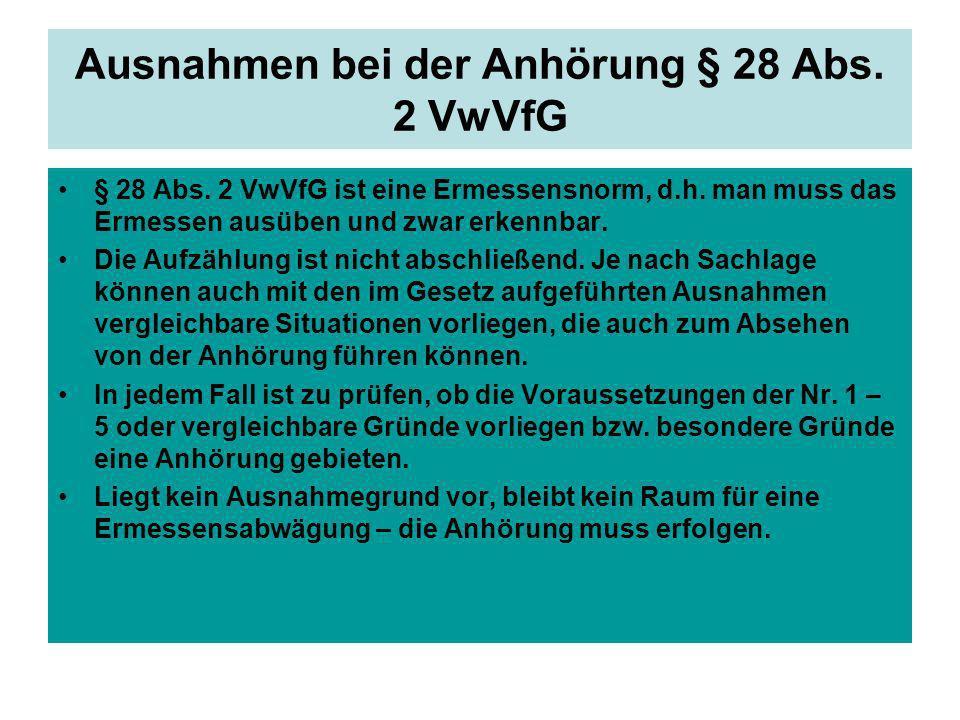 Ausnahmen bei der Anhörung § 28 Abs. 2 VwVfG § 28 Abs. 2 VwVfG ist eine Ermessensnorm, d.h. man muss das Ermessen ausüben und zwar erkennbar. Die Aufz